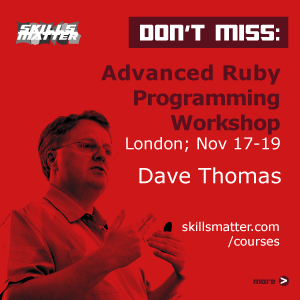 Don't miss! Dave Thomas' Advanced Ruby Programming Workshop